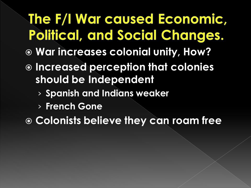 The F/I War caused Economic, Political, and Social Changes.