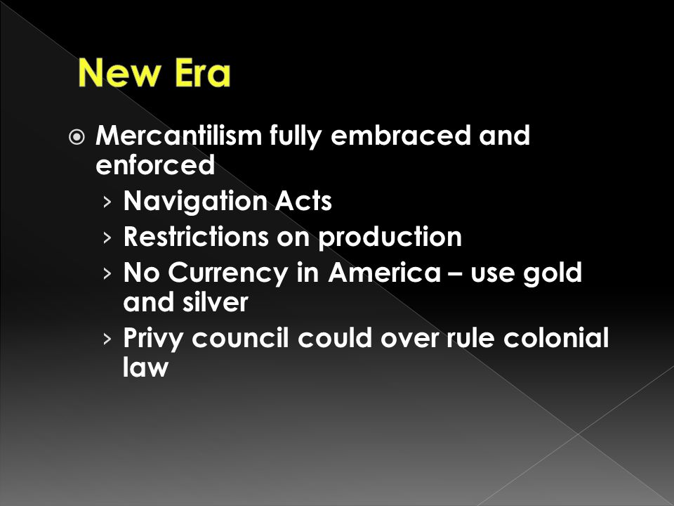 New Era Mercantilism fully embraced and enforced Navigation Acts