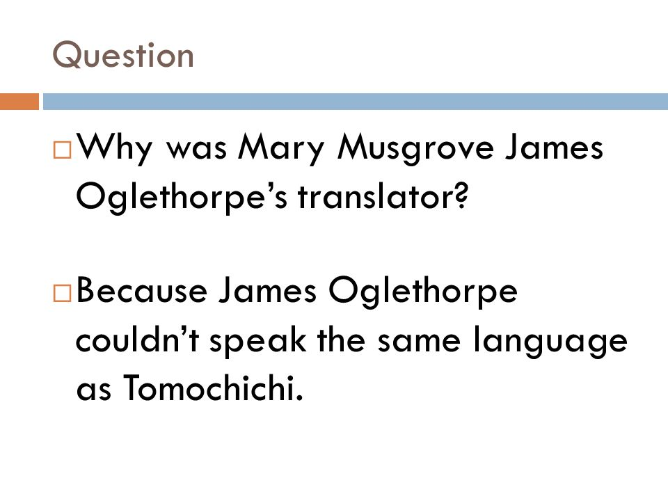 Question Why was Mary Musgrove James Oglethorpe's translator.