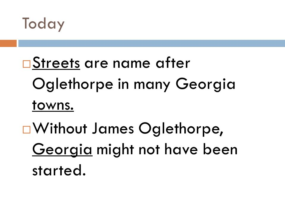 Today Streets are name after Oglethorpe in many Georgia towns.