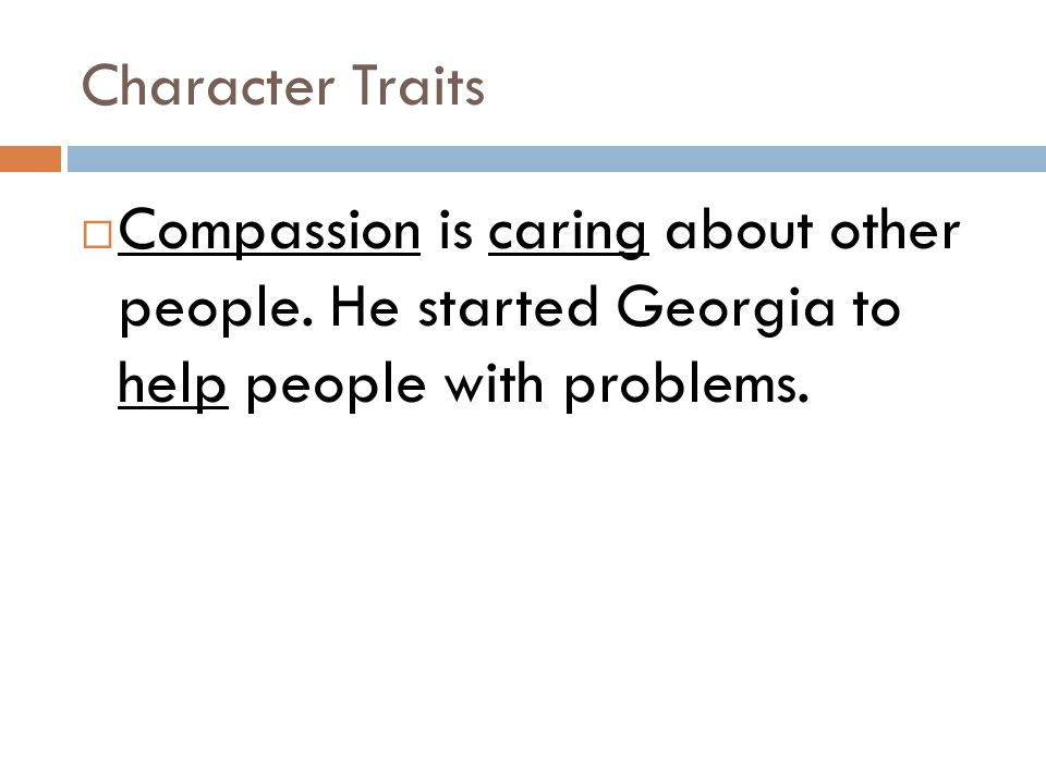Character Traits Compassion is caring about other people.