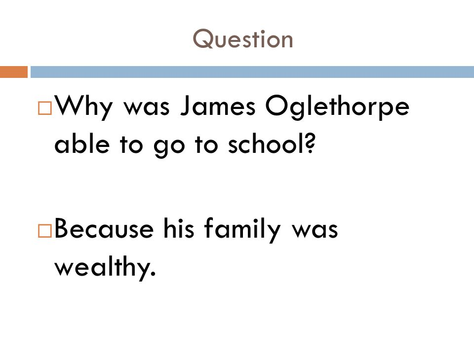 Why was James Oglethorpe able to go to school