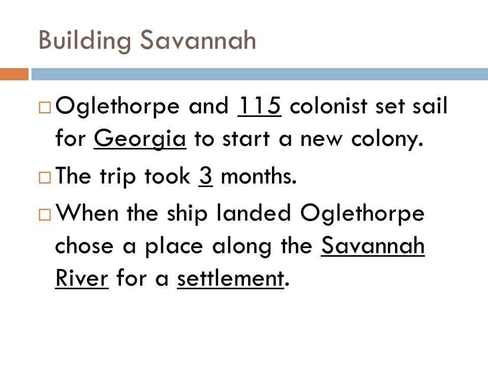 Building Savannah Oglethorpe and 115 colonist set sail for Georgia to start a new colony. The trip took 3 months.