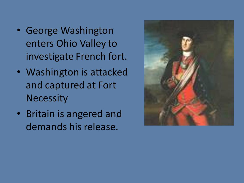 George Washington enters Ohio Valley to investigate French fort.