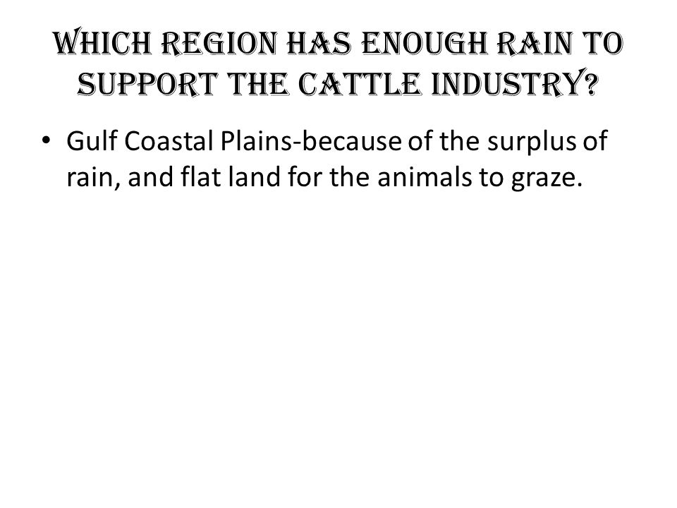 Which Region has Enough Rain to support the Cattle Industry