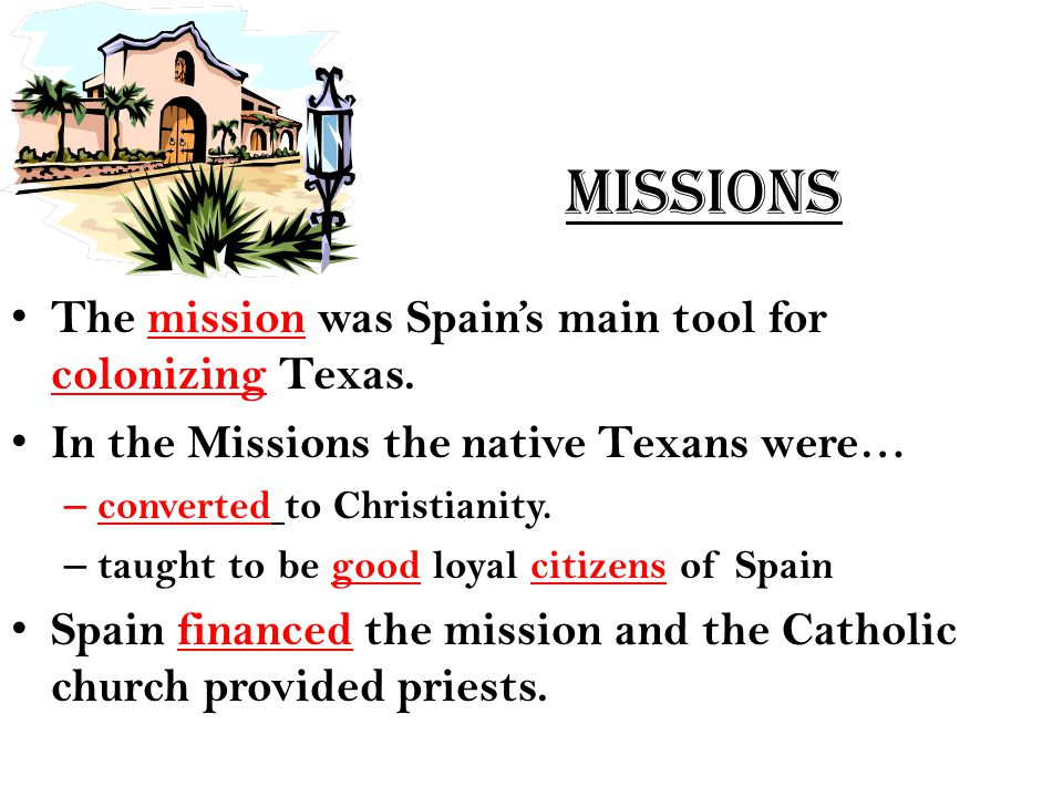 Missions The mission was Spain's main tool for colonizing Texas.