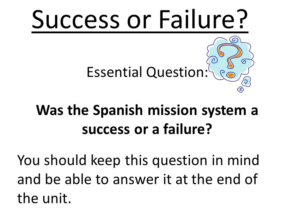 Was the Spanish mission system a success or a failure