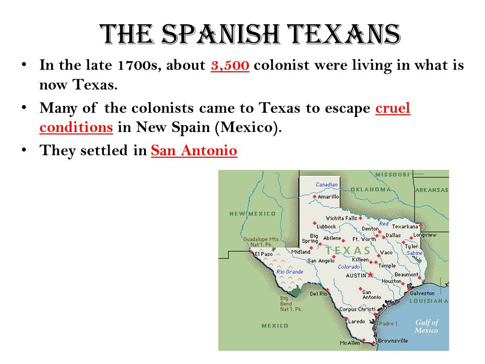The Spanish Texans In the late 1700s, about 3,500 colonist were living in what is now Texas.