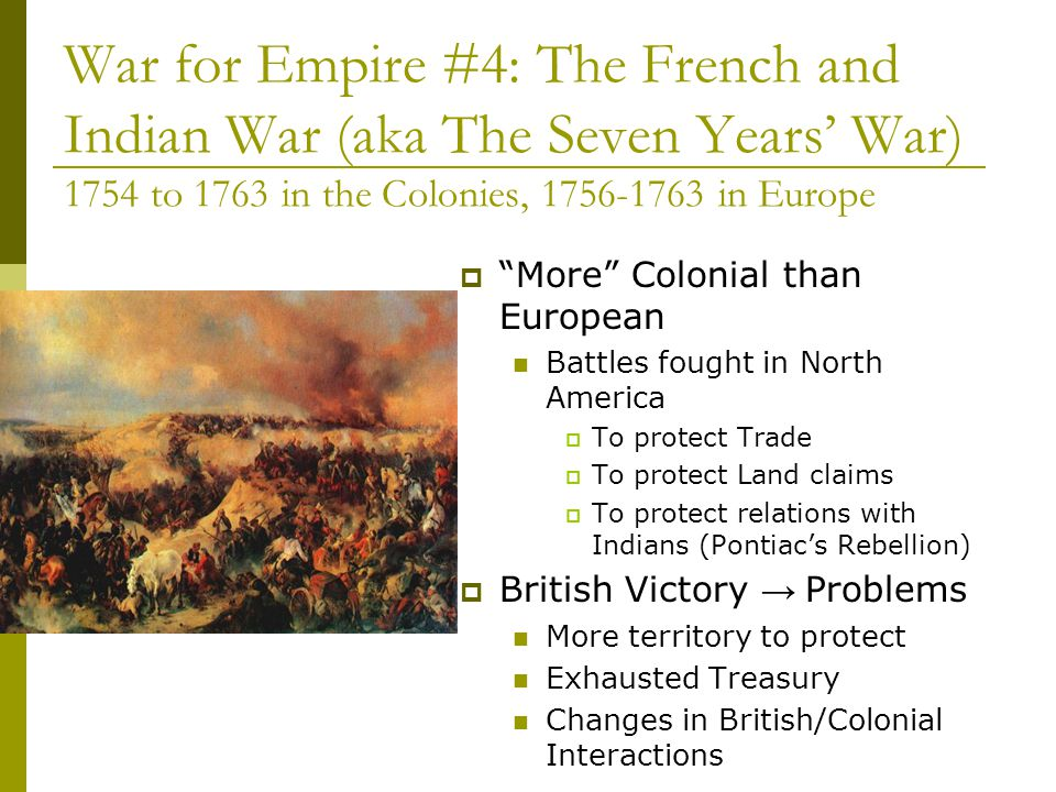 War for Empire #4: The French and Indian War (aka The Seven Years' War) 1754 to 1763 in the Colonies, 1756-1763 in Europe
