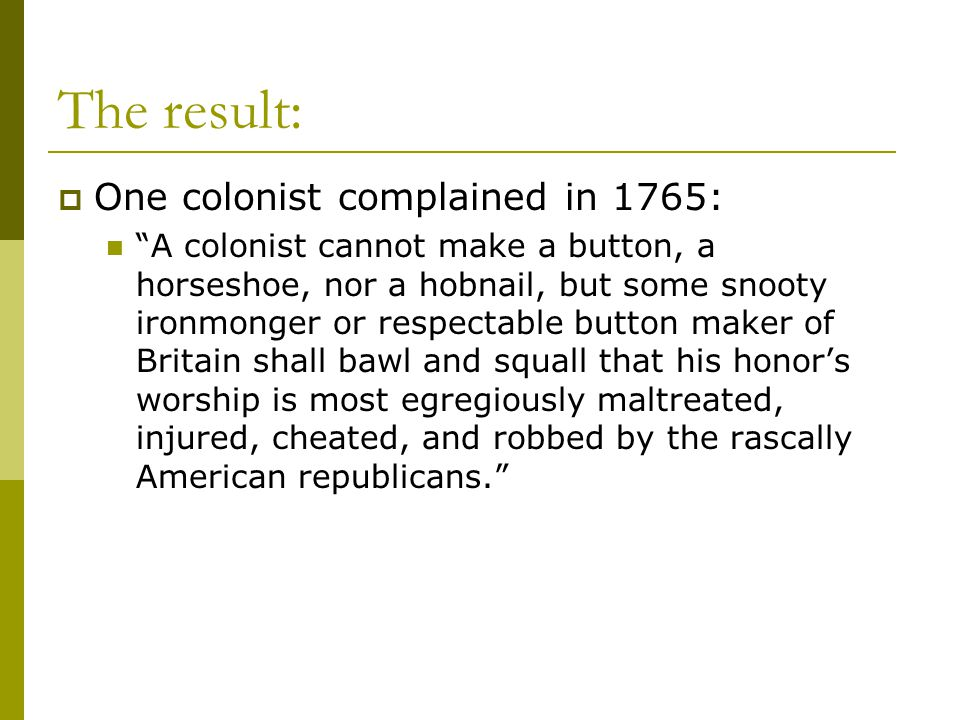 The result: One colonist complained in 1765: