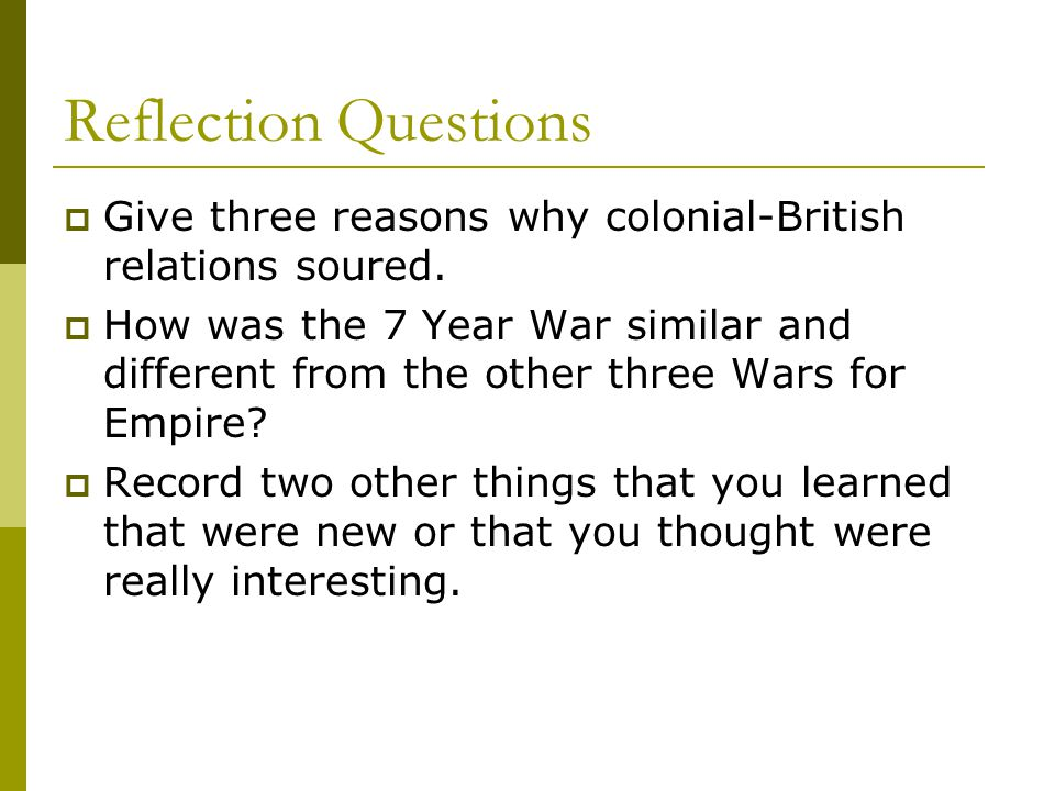 Reflection Questions Give three reasons why colonial-British relations soured.