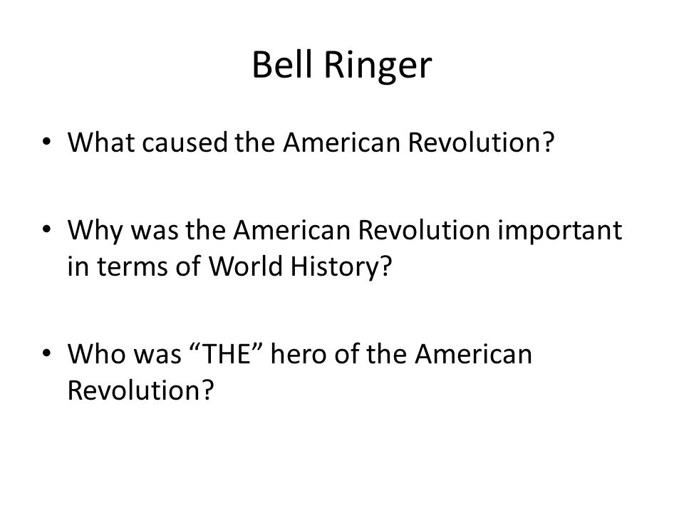 Bell Ringer What caused the American Revolution