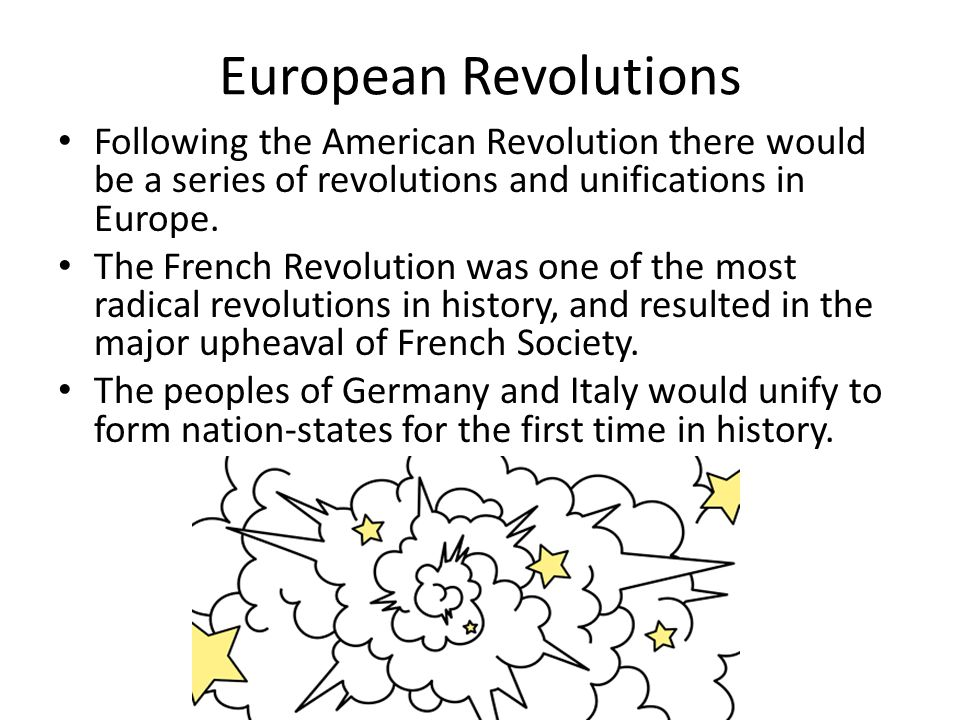 European Revolutions Following the American Revolution there would be a series of revolutions and unifications in Europe.