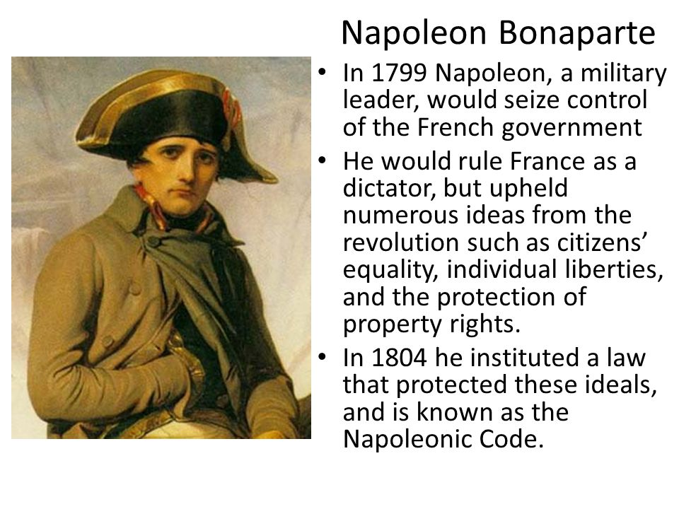 Napoleon Bonaparte In 1799 Napoleon, a military leader, would seize control of the French government.