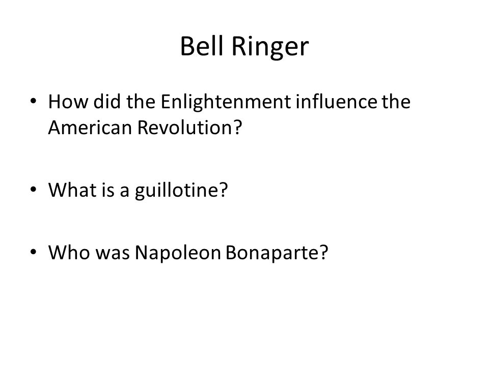 Bell Ringer How did the Enlightenment influence the American Revolution.