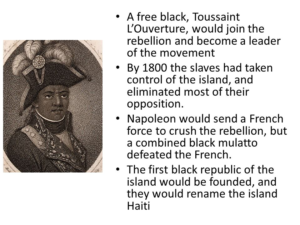 A free black, Toussaint L'Ouverture, would join the rebellion and become a leader of the movement