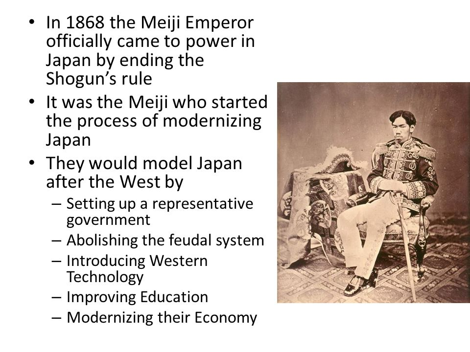 It was the Meiji who started the process of modernizing Japan