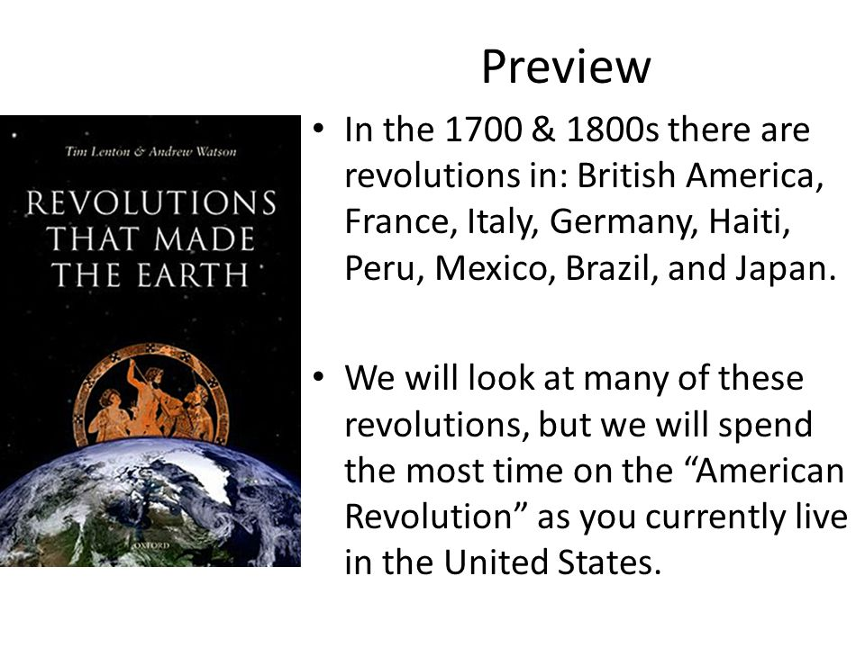 Preview In the 1700 & 1800s there are revolutions in: British America, France, Italy, Germany, Haiti, Peru, Mexico, Brazil, and Japan.