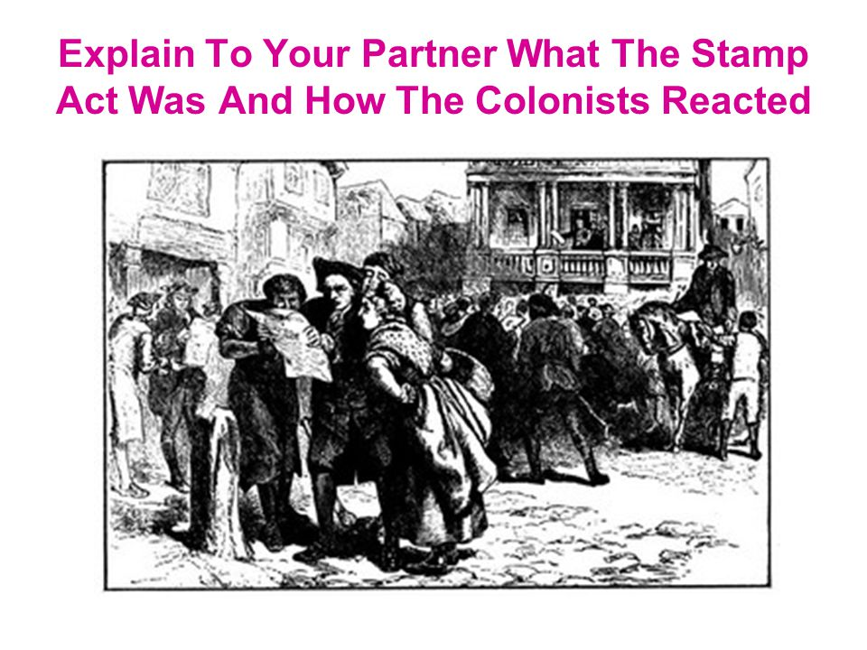 Explain To Your Partner What The Stamp Act Was And How The Colonists Reacted