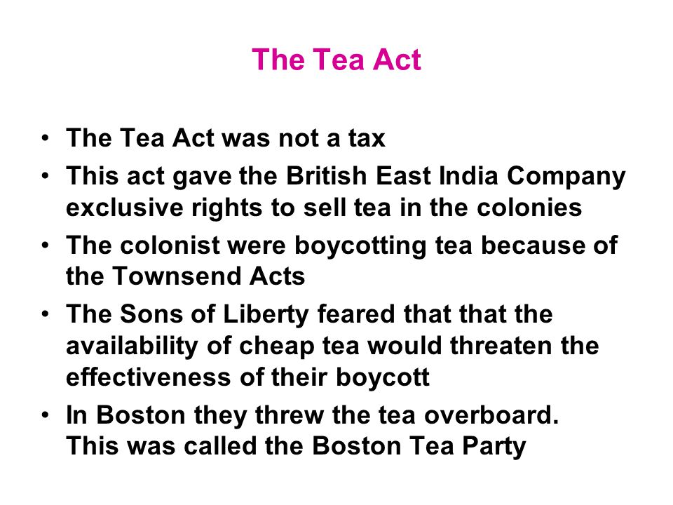The Tea Act The Tea Act was not a tax