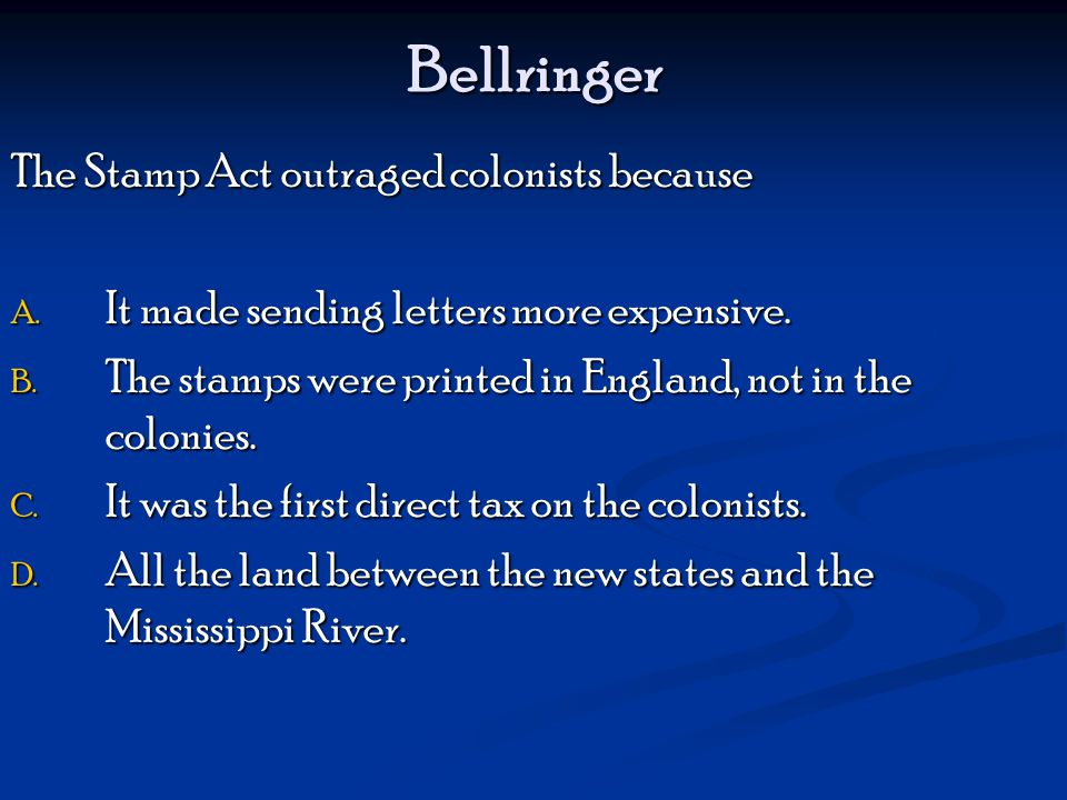 Bellringer The Stamp Act outraged colonists because