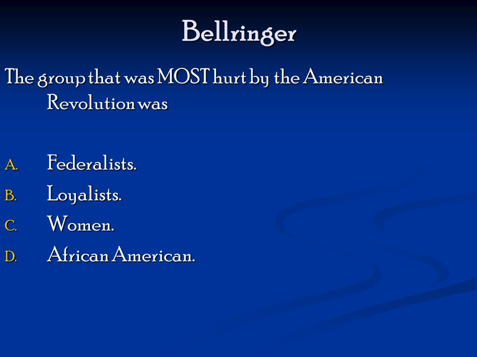 Bellringer The group that was MOST hurt by the American Revolution was