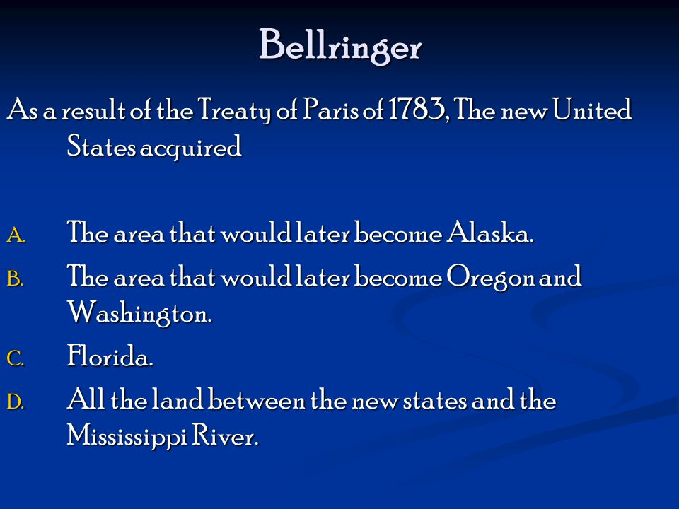 Bellringer As a result of the Treaty of Paris of 1783, The new United States acquired. The area that would later become Alaska.