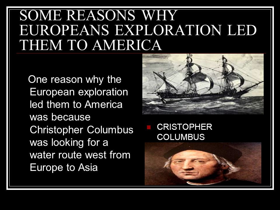 SOME REASONS WHY EUROPEANS EXPLORATION LED THEM TO AMERICA