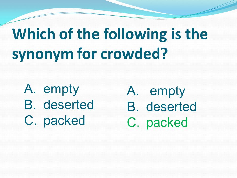 Which of the following is the synonym for crowded