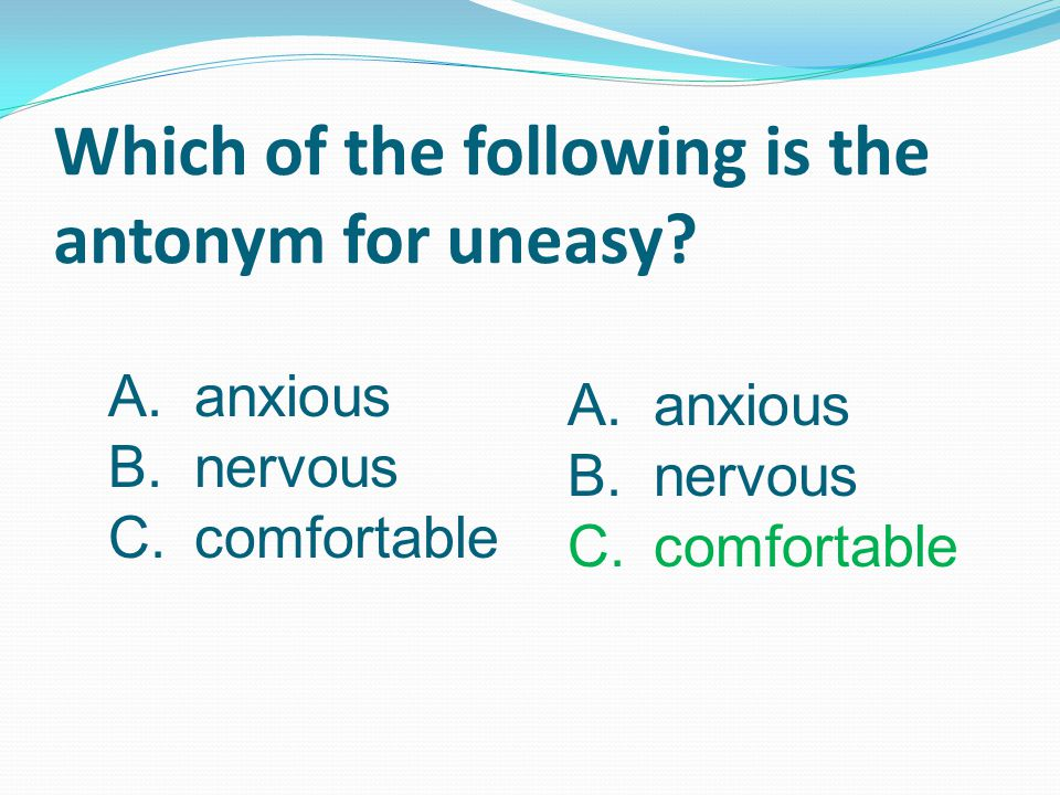 Which of the following is the antonym for uneasy