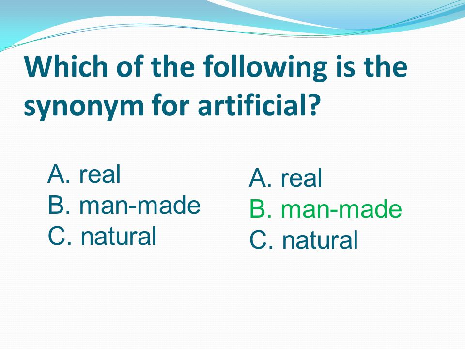 Which of the following is the synonym for artificial