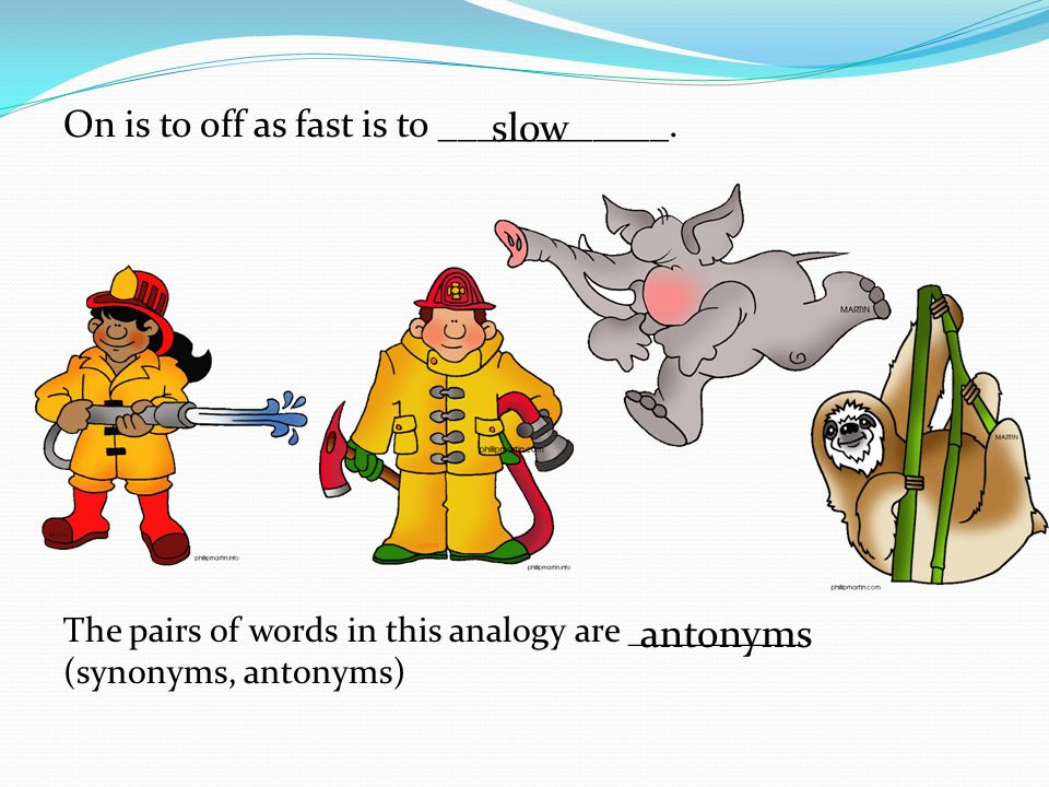 slow antonyms On is to off as fast is to ____________.