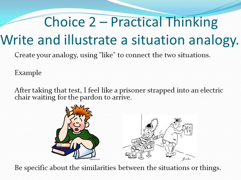 Choice 2 – Practical Thinking Write and illustrate a situation analogy.