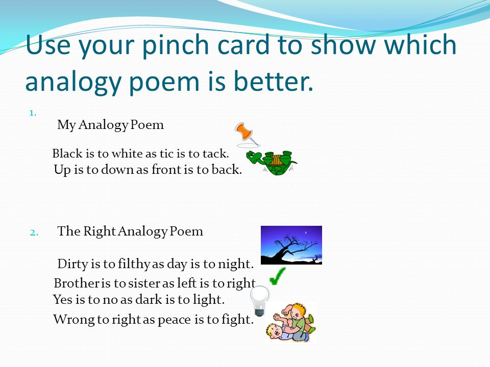 Use your pinch card to show which analogy poem is better.