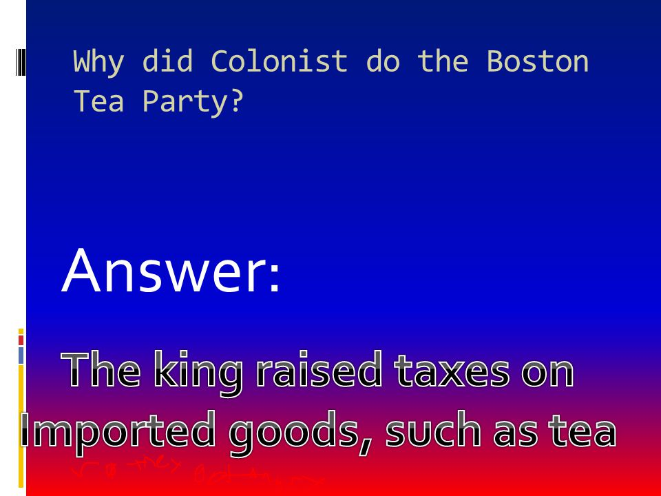 Why did Colonist do the Boston Tea Party