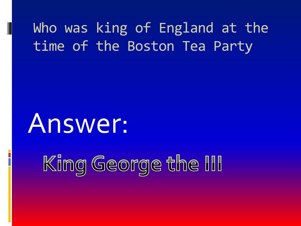 Who was king of England at the time of the Boston Tea Party