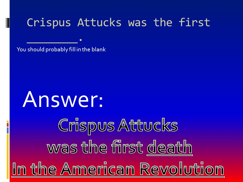 Crispus Attucks was the first ________.