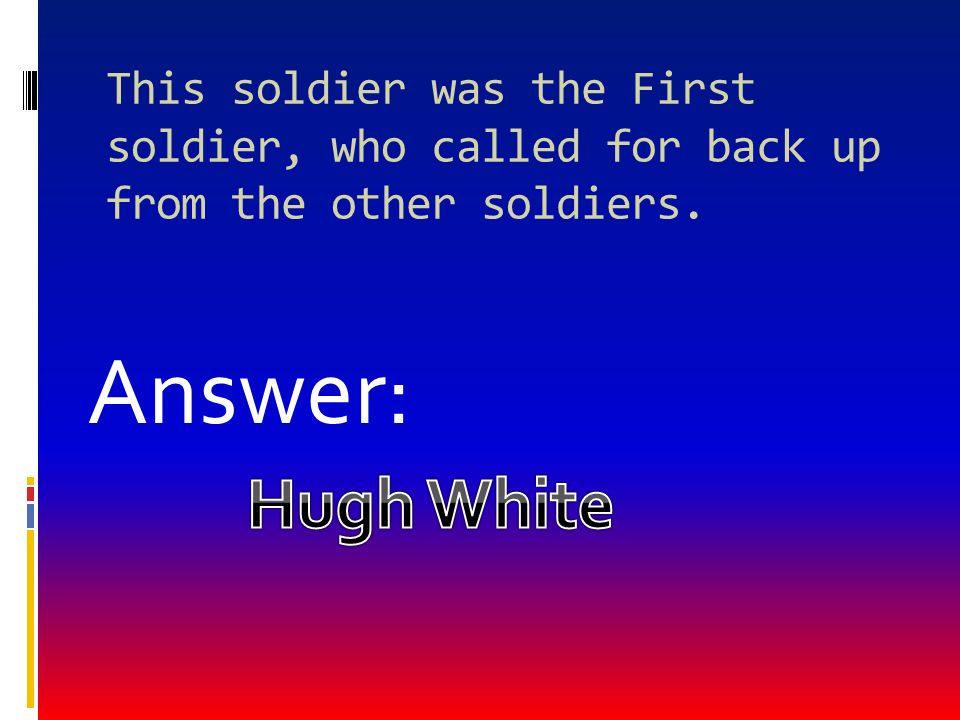 This soldier was the First soldier, who called for back up from the other soldiers.