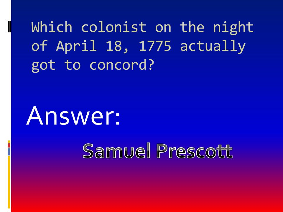 Which colonist on the night of April 18, 1775 actually got to concord