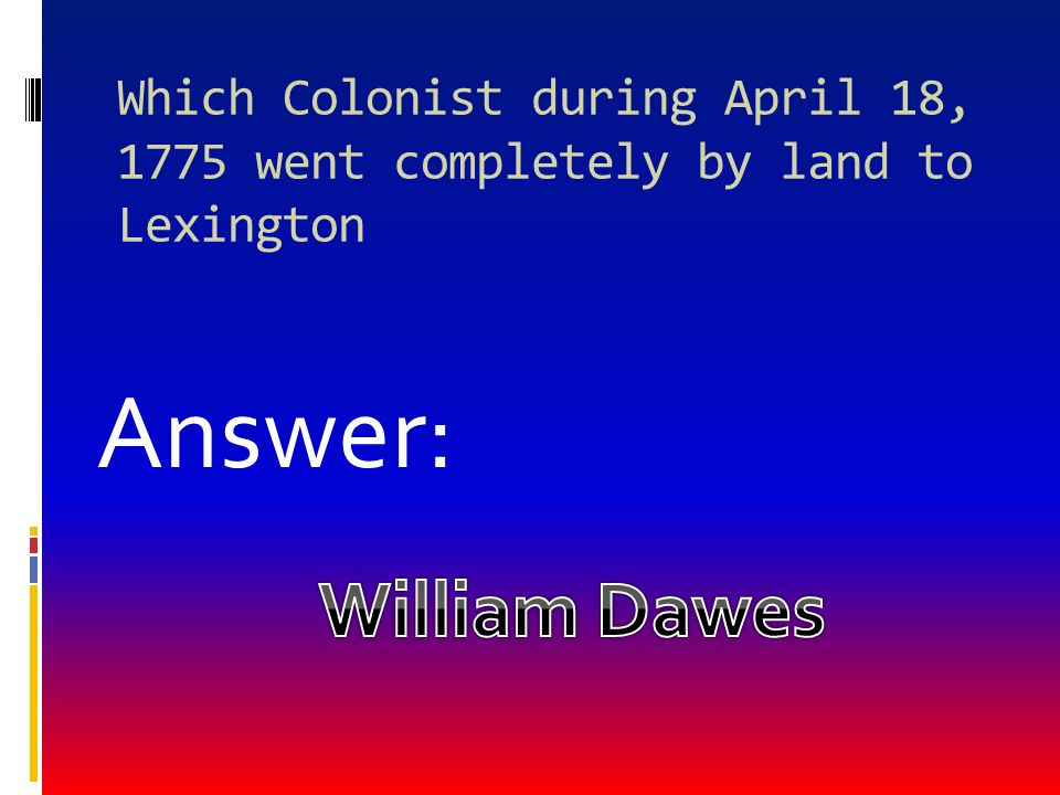Which Colonist during April 18, 1775 went completely by land to Lexington
