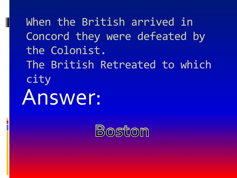 When the British arrived in Concord they were defeated by the Colonist