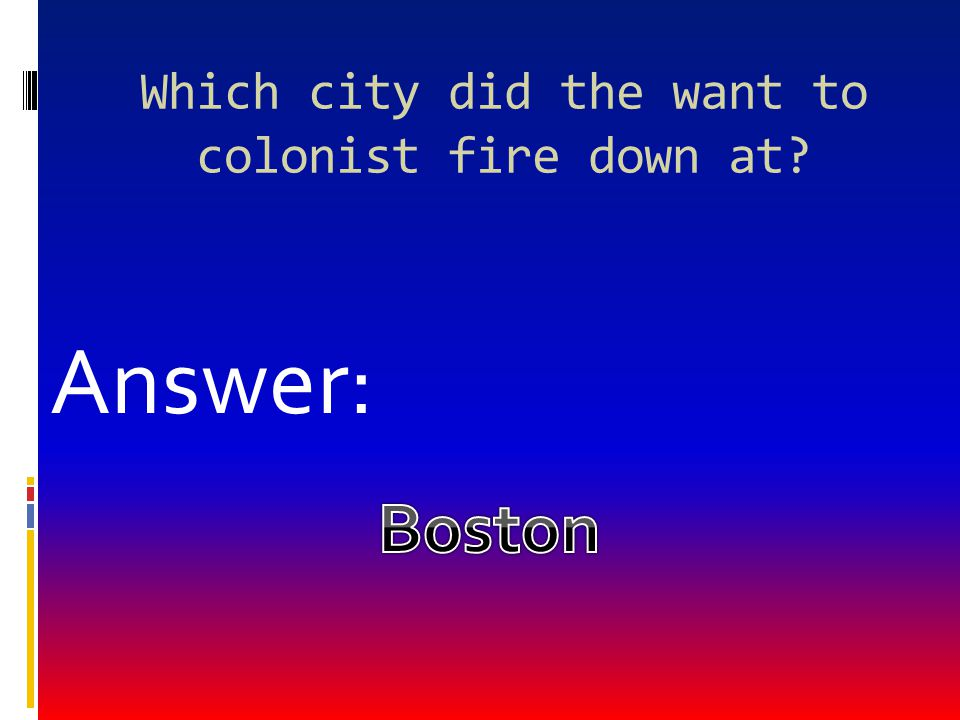 Which city did the want to colonist fire down at