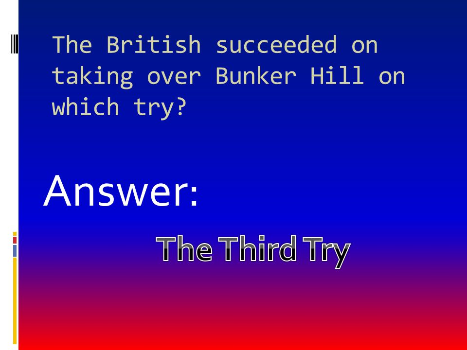The British succeeded on taking over Bunker Hill on which try