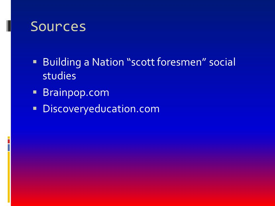 Sources Building a Nation scott foresmen social studies Brainpop.com