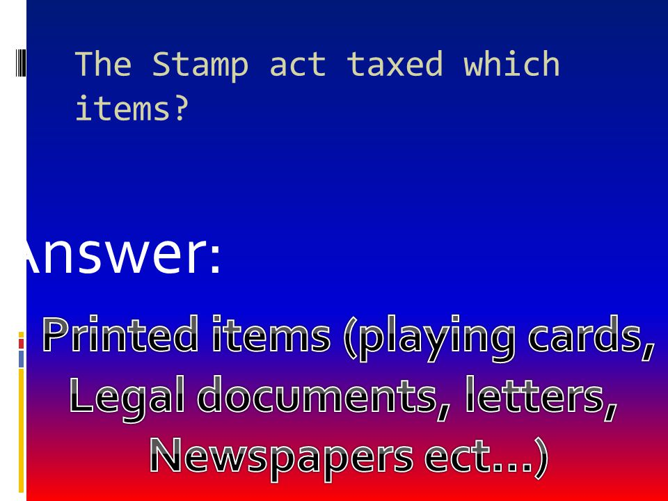 The Stamp act taxed which items