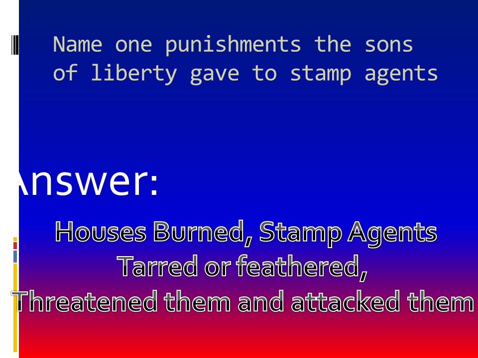 Name one punishments the sons of liberty gave to stamp agents