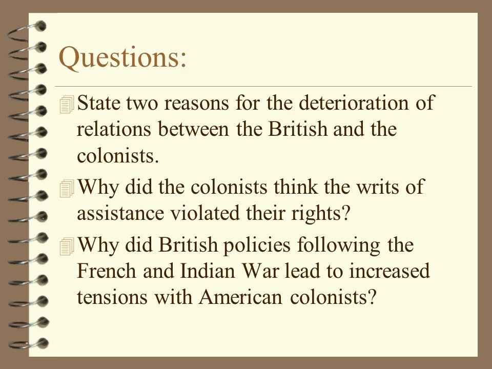 Questions: State two reasons for the deterioration of relations between the British and the colonists.