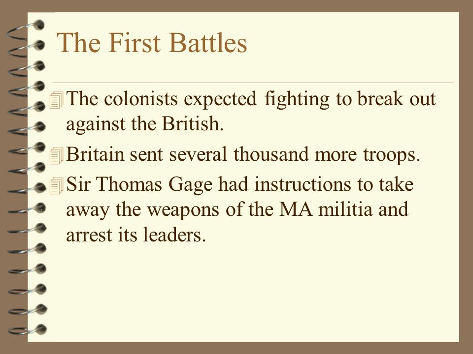 The First Battles The colonists expected fighting to break out against the British. Britain sent several thousand more troops.