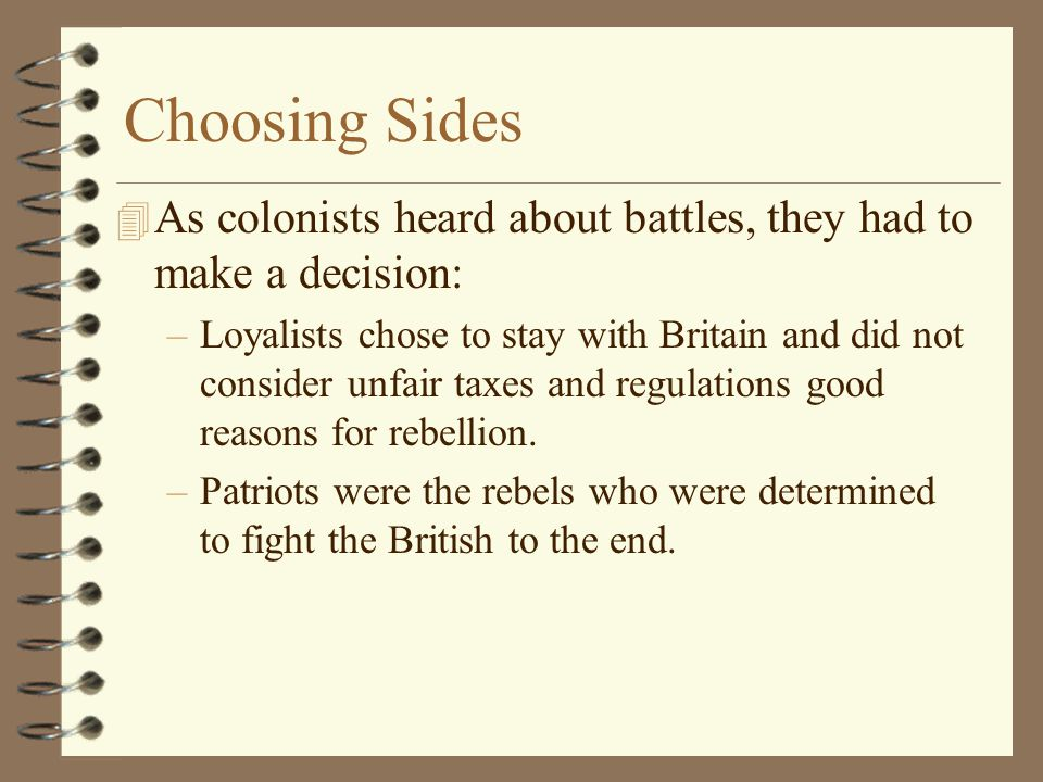 Choosing Sides As colonists heard about battles, they had to make a decision:
