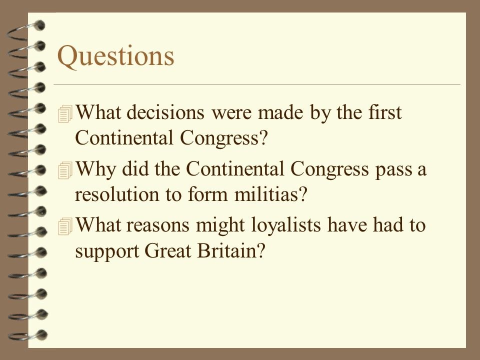 Questions What decisions were made by the first Continental Congress